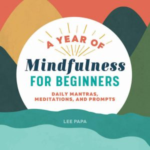A Year of Mindfulness for Beginners Book by Lee Papa